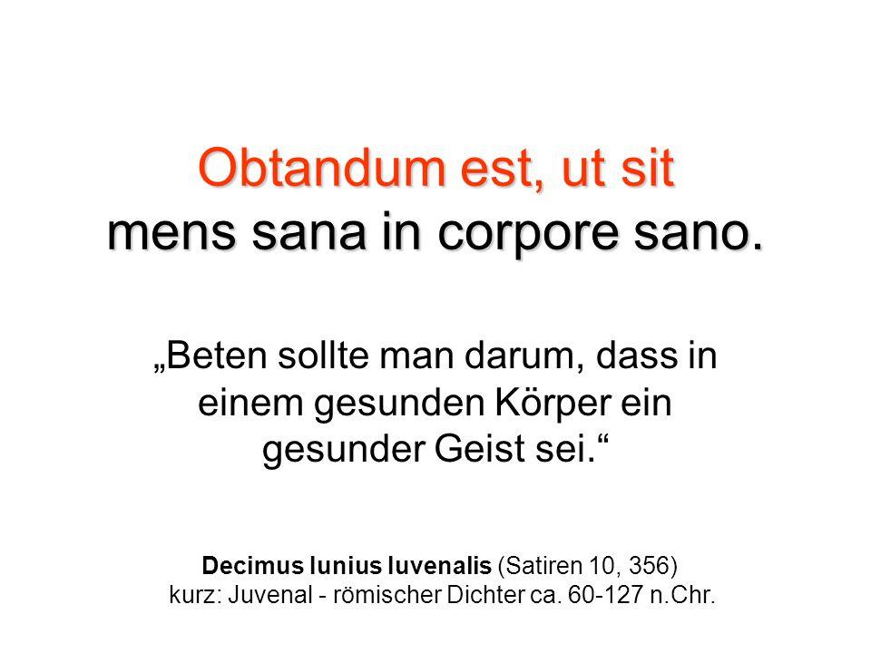 Obtandum est, ut sit mens sana in corpore sano.