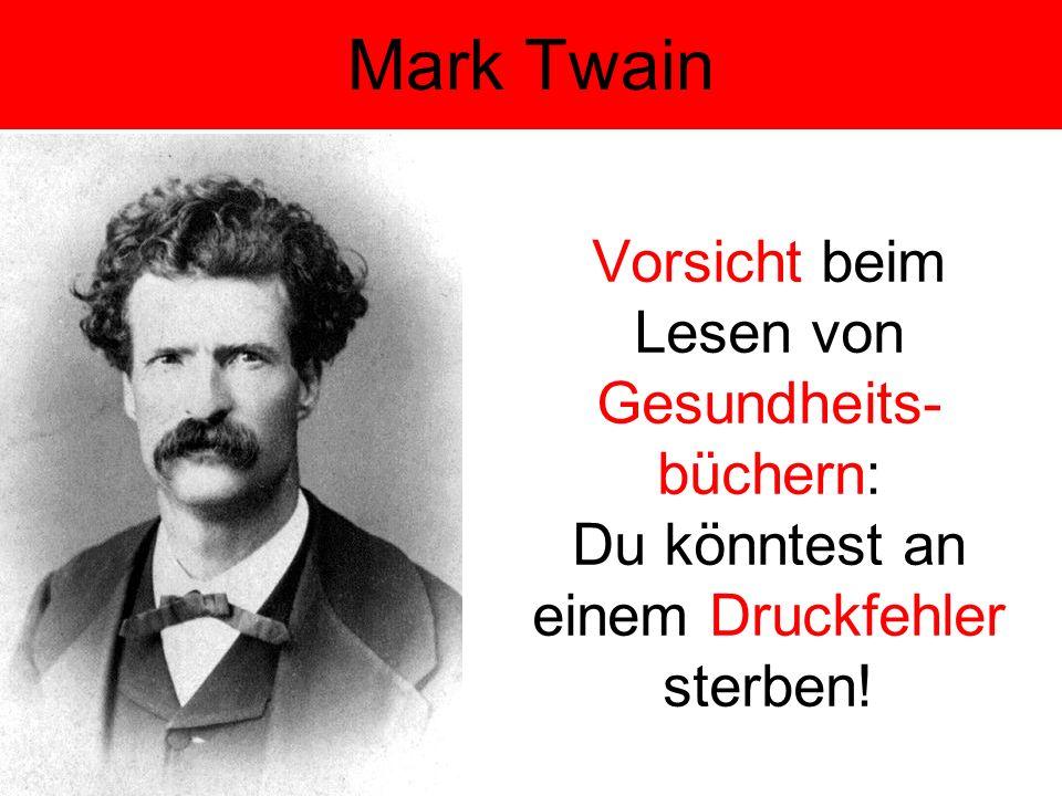 Mark Twain Vorsicht beim Lesen von Gesundheits-büchern: Du könntest an einem Druckfehler sterben!