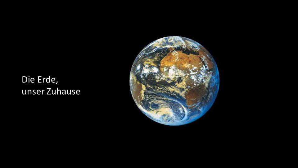 Die Erde, unser Zuhause