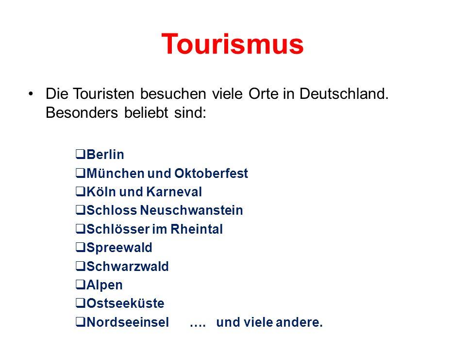Tourismus Die Touristen besuchen viele Orte in Deutschland. Besonders beliebt sind: Berlin. München und Oktoberfest.
