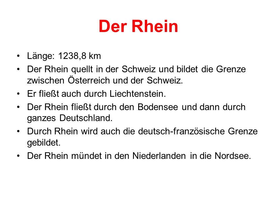 Der Rhein Länge: 1238,8 km. Der Rhein quellt in der Schweiz und bildet die Grenze zwischen Österreich und der Schweiz.