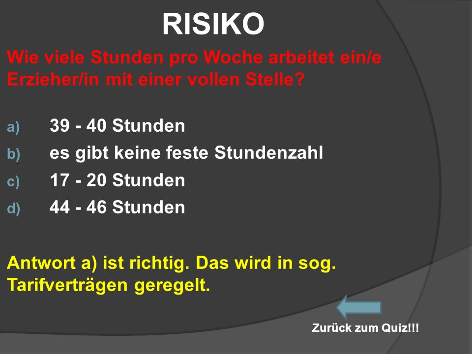 RISIKO Wie viele Stunden pro Woche arbeitet ein/e Erzieher/in mit einer vollen Stelle 39 - 40 Stunden.