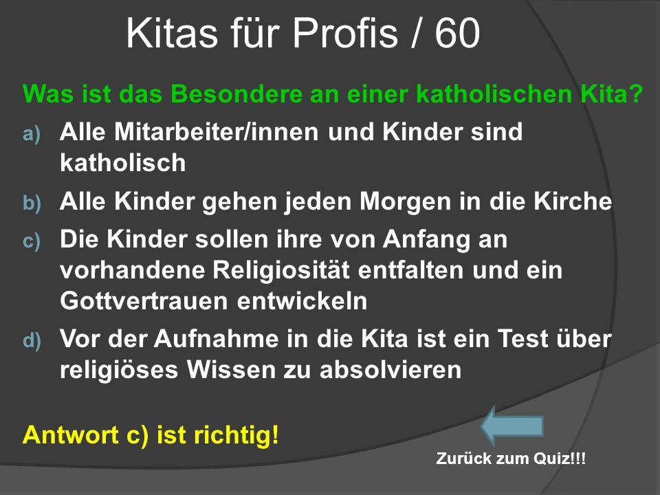 Kitas für Profis / 60 Was ist das Besondere an einer katholischen Kita Alle Mitarbeiter/innen und Kinder sind katholisch.