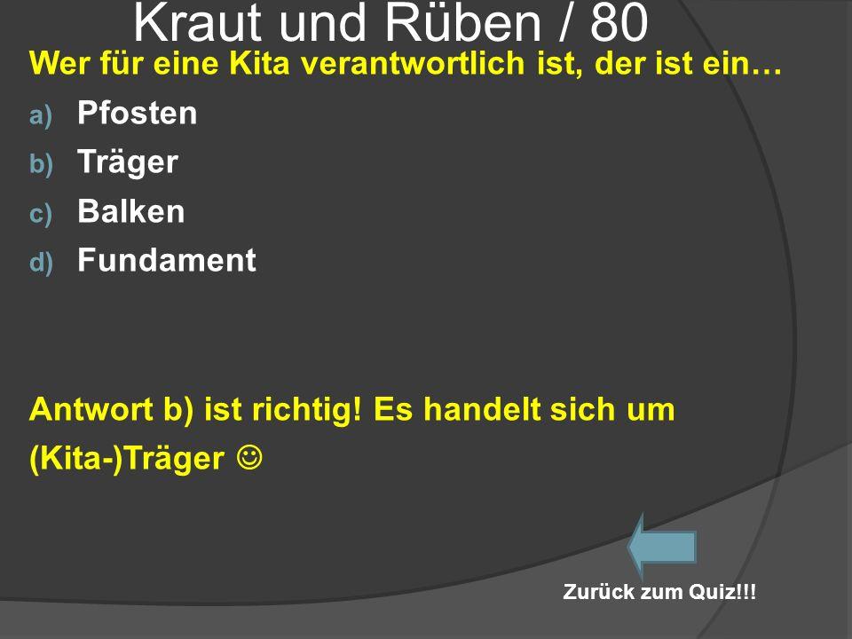 Kraut und Rüben / 80 Wer für eine Kita verantwortlich ist, der ist ein… Pfosten. Träger. Balken.