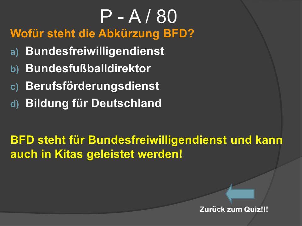 P - A / 80 Wofür steht die Abkürzung BFD Bundesfreiwilligendienst