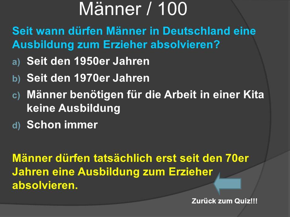 Männer / 100 Seit wann dürfen Männer in Deutschland eine Ausbildung zum Erzieher absolvieren Seit den 1950er Jahren.