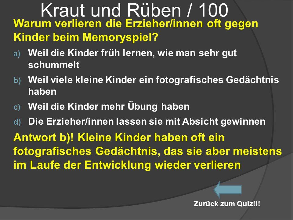 Kraut und Rüben / 100 Warum verlieren die Erzieher/innen oft gegen Kinder beim Memoryspiel Weil die Kinder früh lernen, wie man sehr gut schummelt.