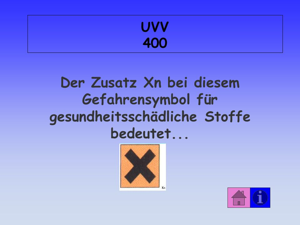 UVV 400 Der Zusatz Xn bei diesem Gefahrensymbol für gesundheitsschädliche Stoffe bedeutet...