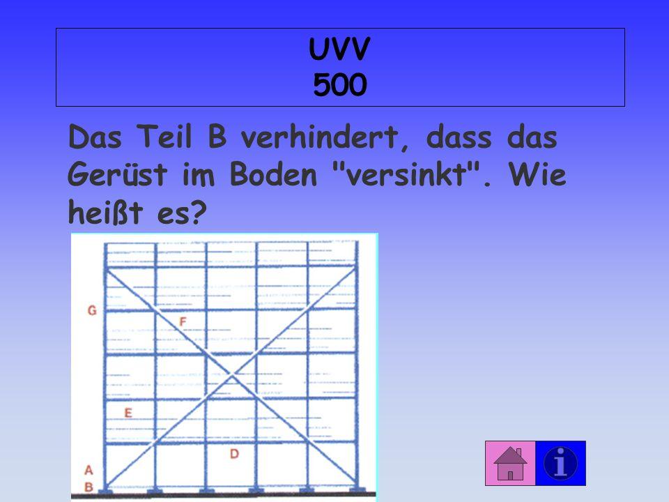 UVV 500 Das Teil B verhindert, dass das Gerüst im Boden versinkt . Wie heißt es