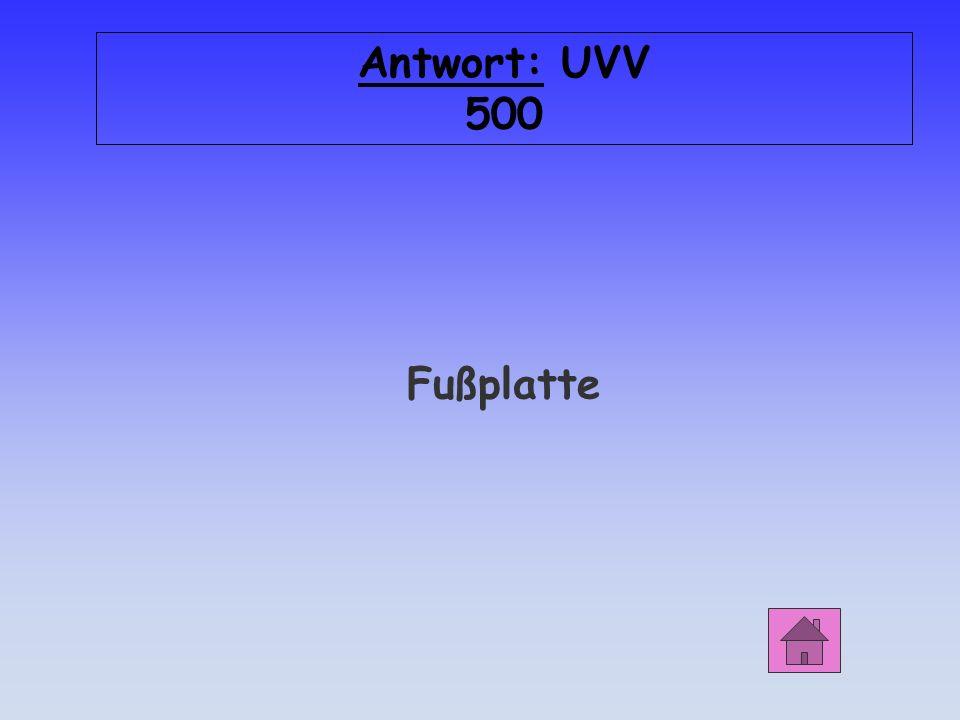 Antwort: UVV 500 Fußplatte