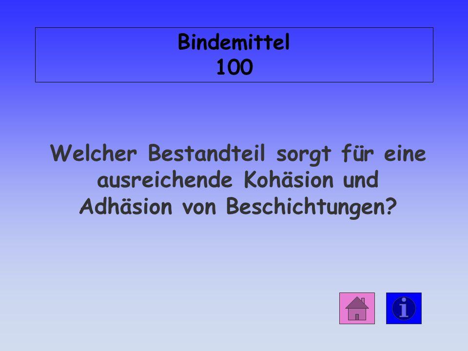 Bindemittel 100 Welcher Bestandteil sorgt für eine ausreichende Kohäsion und Adhäsion von Beschichtungen
