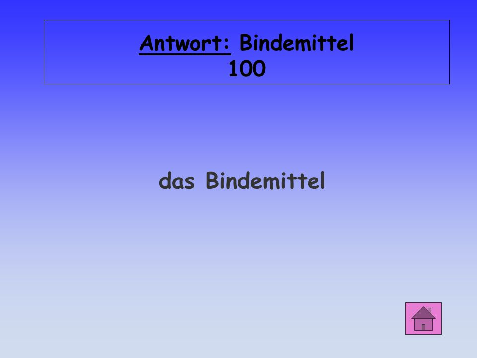 Antwort: Bindemittel 100 das Bindemittel