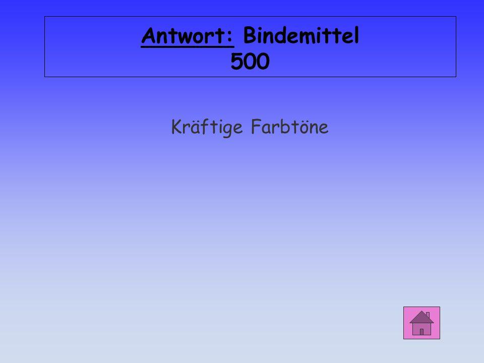 Antwort: Bindemittel 500 Kräftige Farbtöne