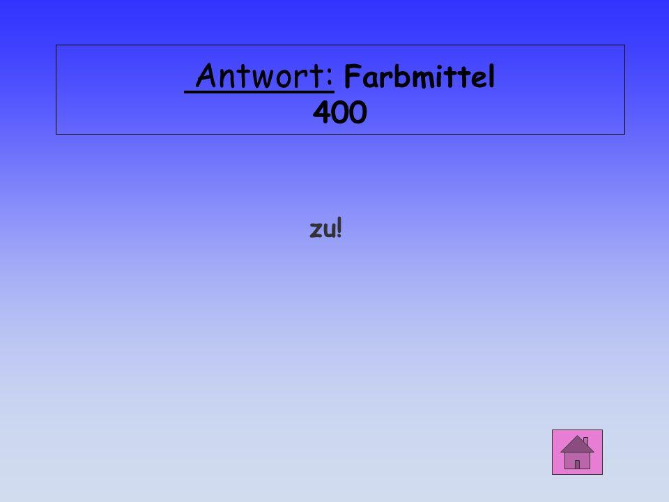 Antwort: Farbmittel 400 zu!
