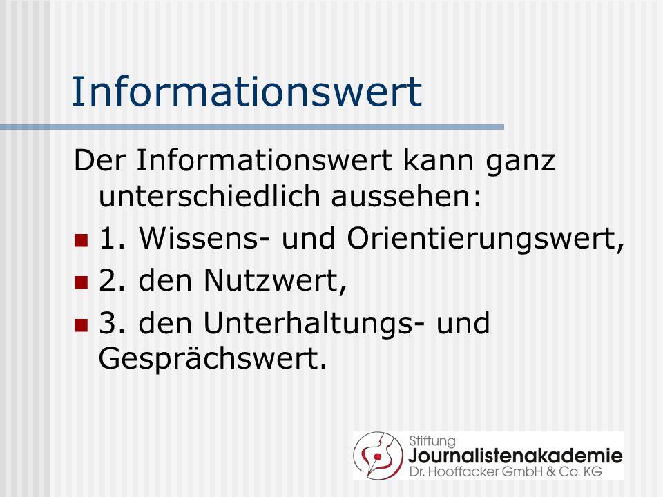 Informationswert Der Informationswert kann ganz unterschiedlich aussehen: 1. Wissens- und Orientierungswert,