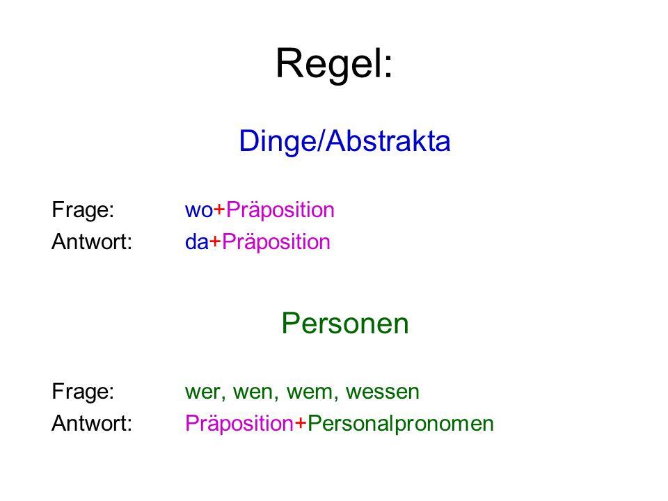 Regel: Dinge/Abstrakta Personen Frage: wo+Präposition