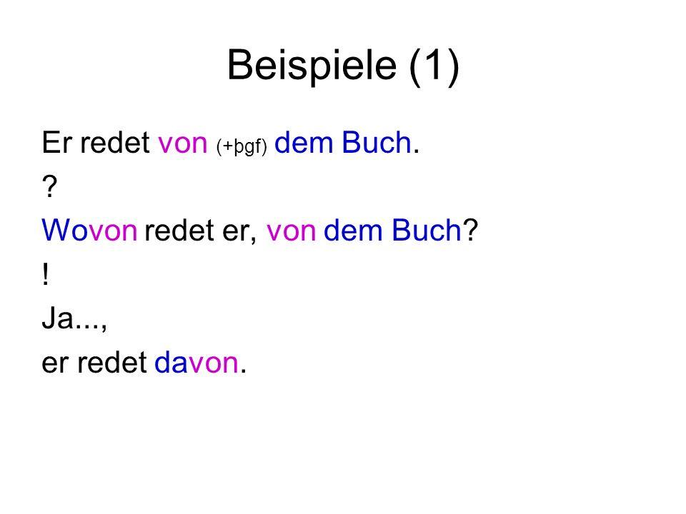 Beispiele (1) Er redet von (+þgf) dem Buch.