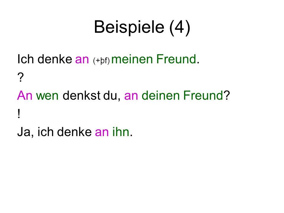 Beispiele (4) Ich denke an (+þf) meinen Freund.