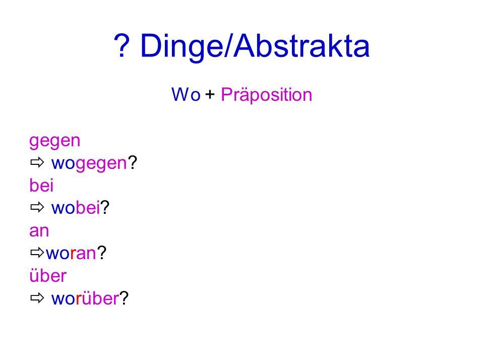 Dinge/Abstrakta Wo + Präposition gegen  wogegen bei  wobei an