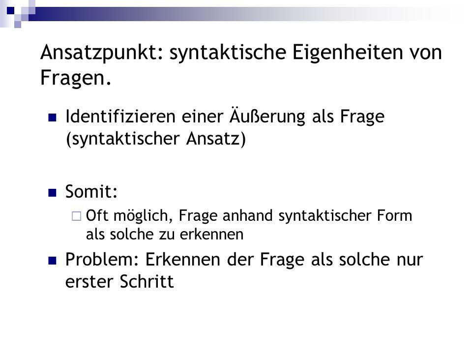 Ansatzpunkt: syntaktische Eigenheiten von Fragen.
