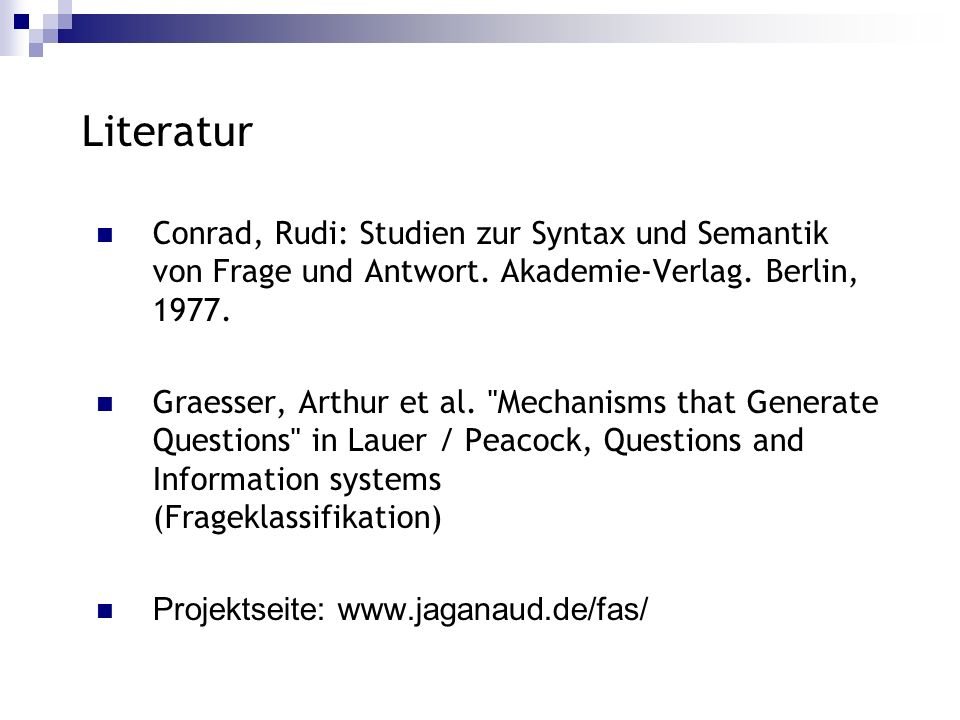 Literatur Conrad, Rudi: Studien zur Syntax und Semantik von Frage und Antwort. Akademie-Verlag. Berlin, 1977.