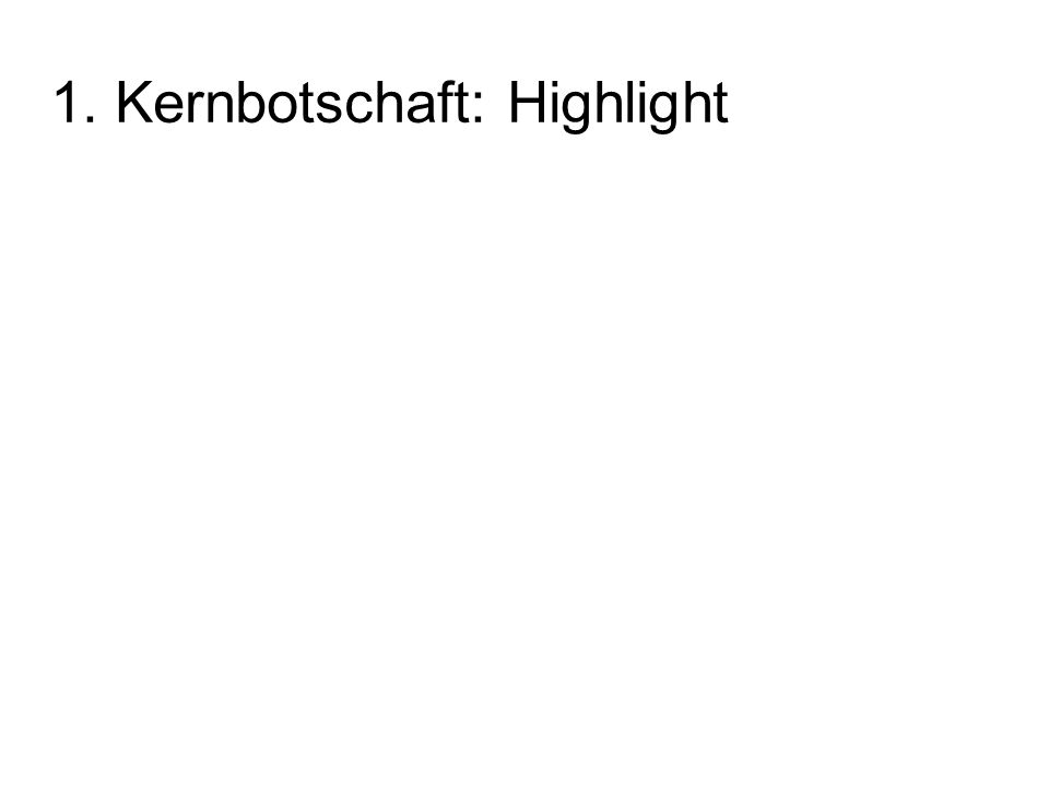 1. Kernbotschaft: Highlight