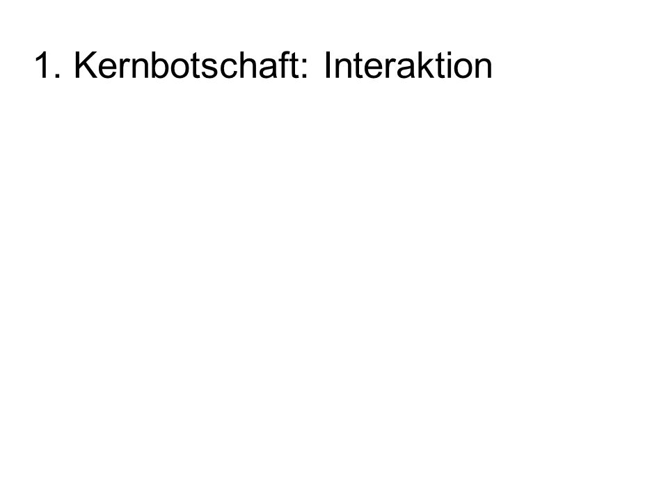 1. Kernbotschaft: Interaktion