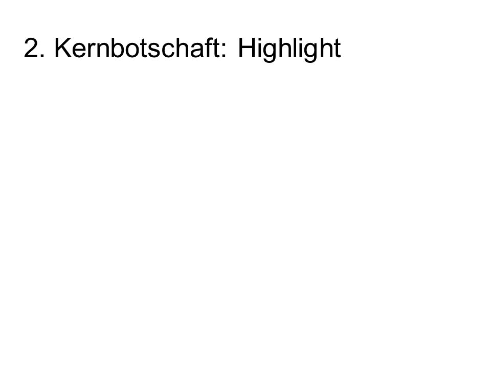 2. Kernbotschaft: Highlight