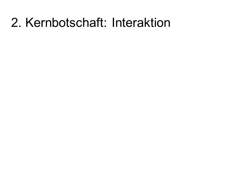 2. Kernbotschaft: Interaktion