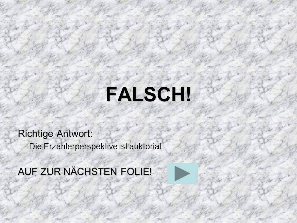 FALSCH! Richtige Antwort: AUF ZUR NÄCHSTEN FOLIE!
