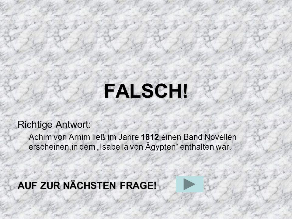 FALSCH! Richtige Antwort: AUF ZUR NÄCHSTEN FRAGE!