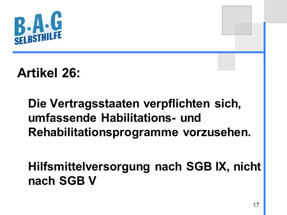 Artikel 26: Die Vertragsstaaten verpflichten sich, umfassende Habilitations- und Rehabilitationsprogramme vorzusehen.