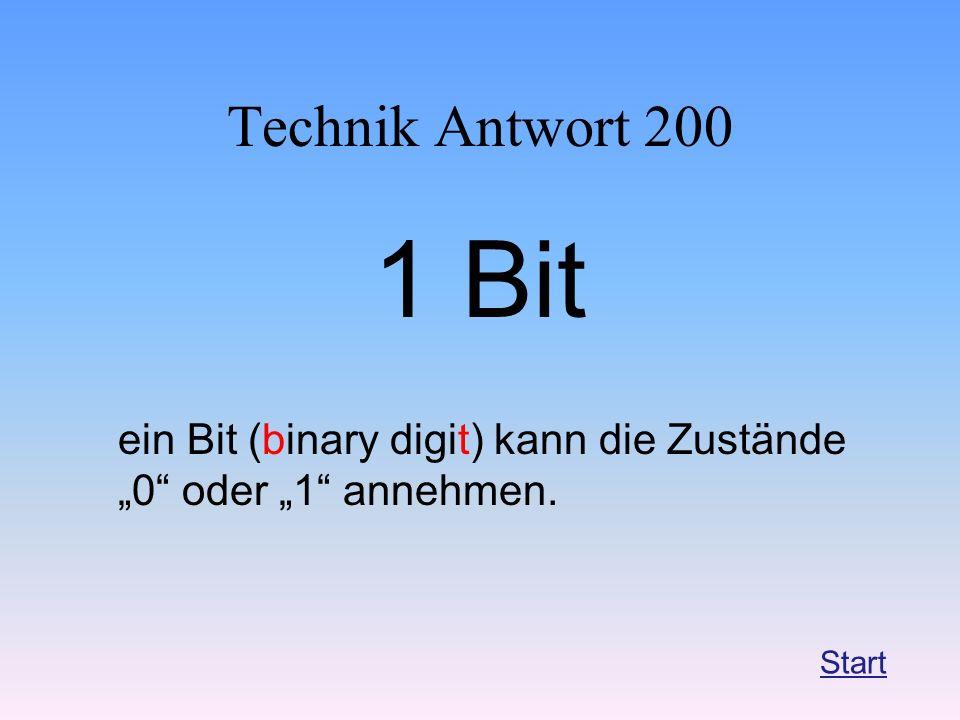 """Technik Antwort 200 1 Bit ein Bit (binary digit) kann die Zustände """"0 oder """"1 annehmen. Start"""