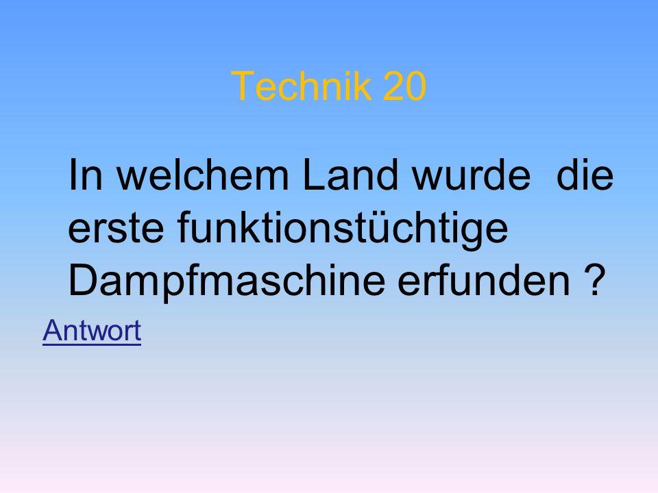 Technik 20 In welchem Land wurde die erste funktionstüchtige Dampfmaschine erfunden Antwort