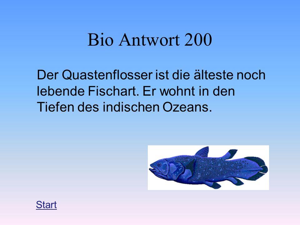 Bio Antwort 200 Der Quastenflosser ist die älteste noch lebende Fischart. Er wohnt in den Tiefen des indischen Ozeans.