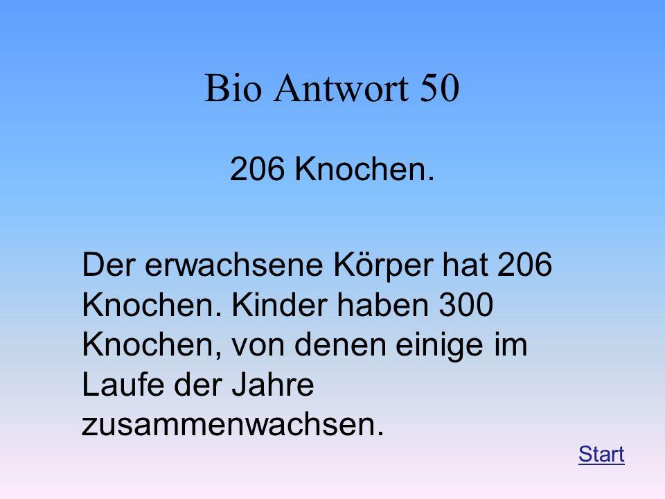 Bio Antwort 50 206 Knochen. Der erwachsene Körper hat 206 Knochen. Kinder haben 300 Knochen, von denen einige im Laufe der Jahre zusammenwachsen.