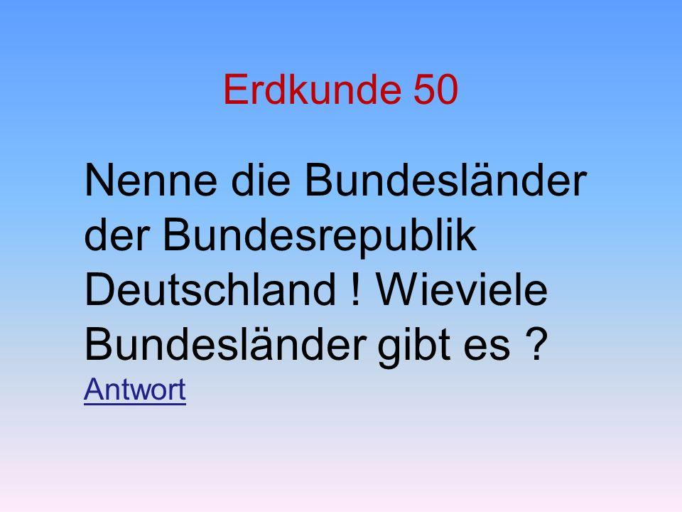 Erdkunde 50 Nenne die Bundesländer der Bundesrepublik Deutschland .