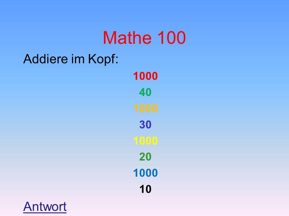 Mathe 100 Addiere im Kopf: 1000 40 30 20 10 Antwort