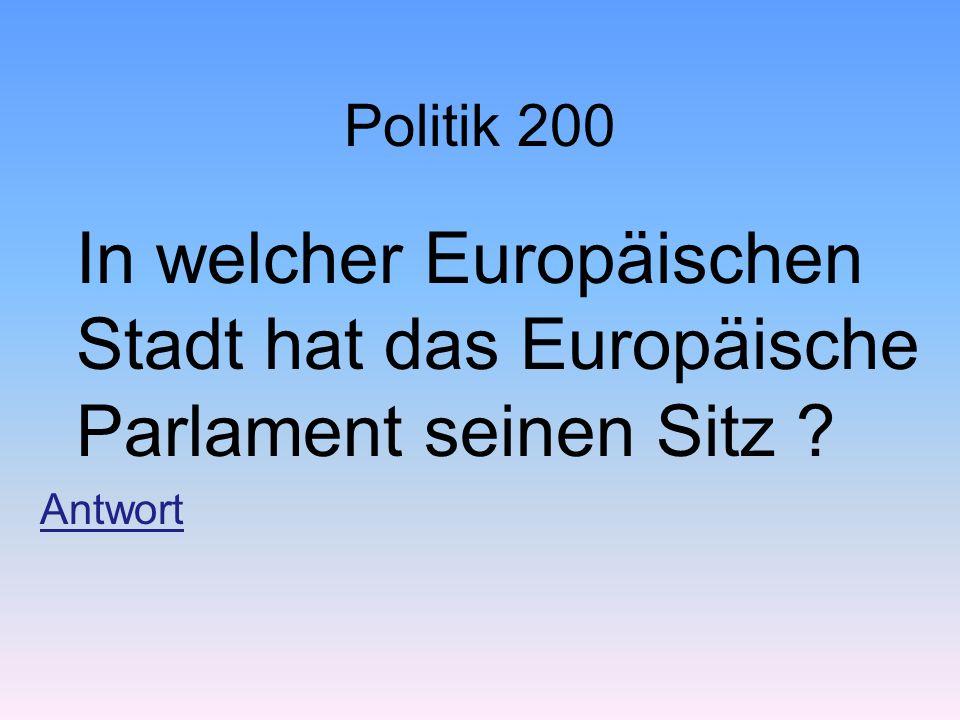 Politik 200 In welcher Europäischen Stadt hat das Europäische Parlament seinen Sitz Antwort