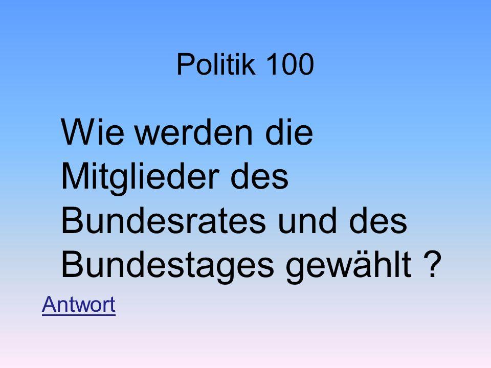 Politik 100 Wie werden die Mitglieder des Bundesrates und des Bundestages gewählt Antwort