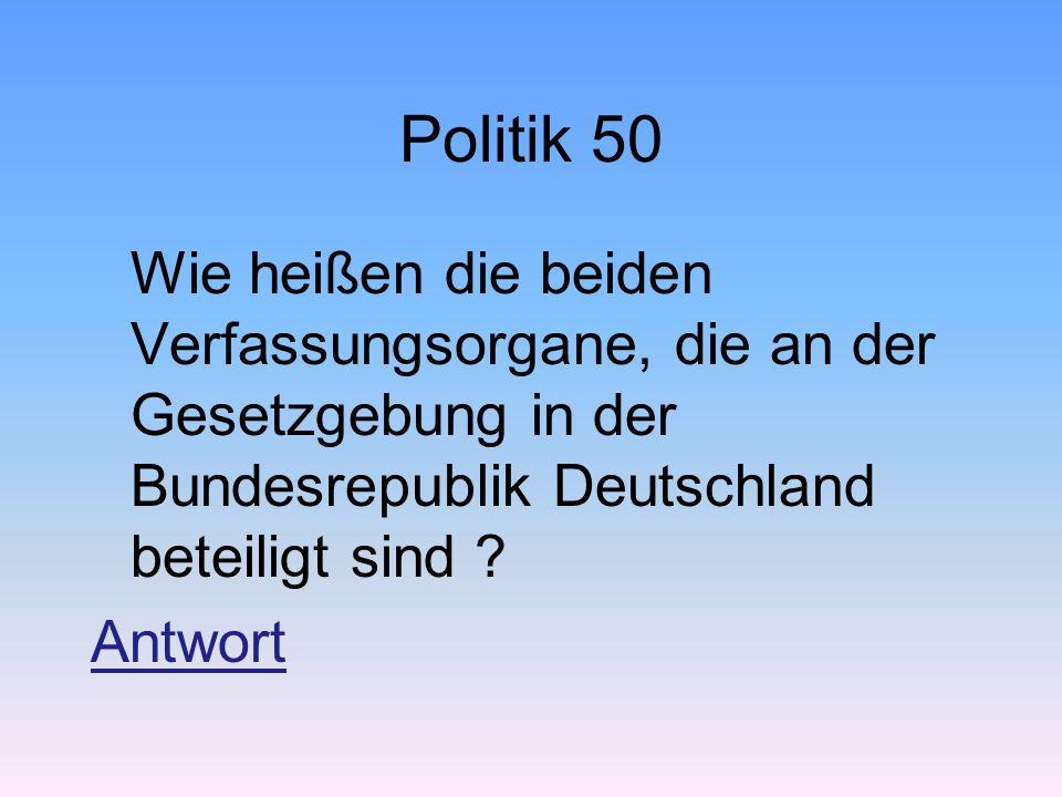 Politik 50 Wie heißen die beiden Verfassungsorgane, die an der Gesetzgebung in der Bundesrepublik Deutschland beteiligt sind