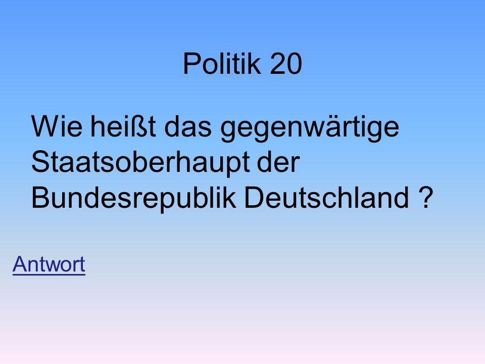 Politik 20 Wie heißt das gegenwärtige Staatsoberhaupt der Bundesrepublik Deutschland Antwort