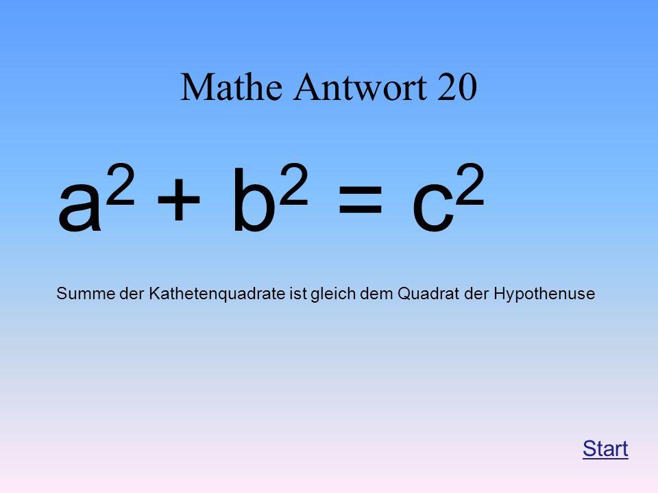 Mathe Antwort 20 a2 + b2 = c2. Summe der Kathetenquadrate ist gleich dem Quadrat der Hypothenuse.