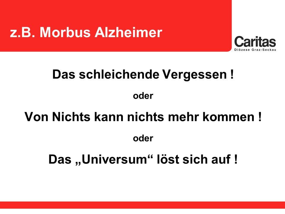 z.B. Morbus Alzheimer Das schleichende Vergessen !