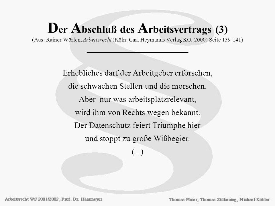Der Abschluß des Arbeitsvertrags (3) (Aus: Rainer Wörlen, Arbeitsrecht (Köln: Carl Heymanns Verlag KG, 2000) Seite 139-141) ________________________