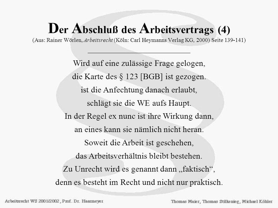 Der Abschluß des Arbeitsvertrags (4) (Aus: Rainer Wörlen, Arbeitsrecht (Köln: Carl Heymanns Verlag KG, 2000) Seite 139-141) ________________________