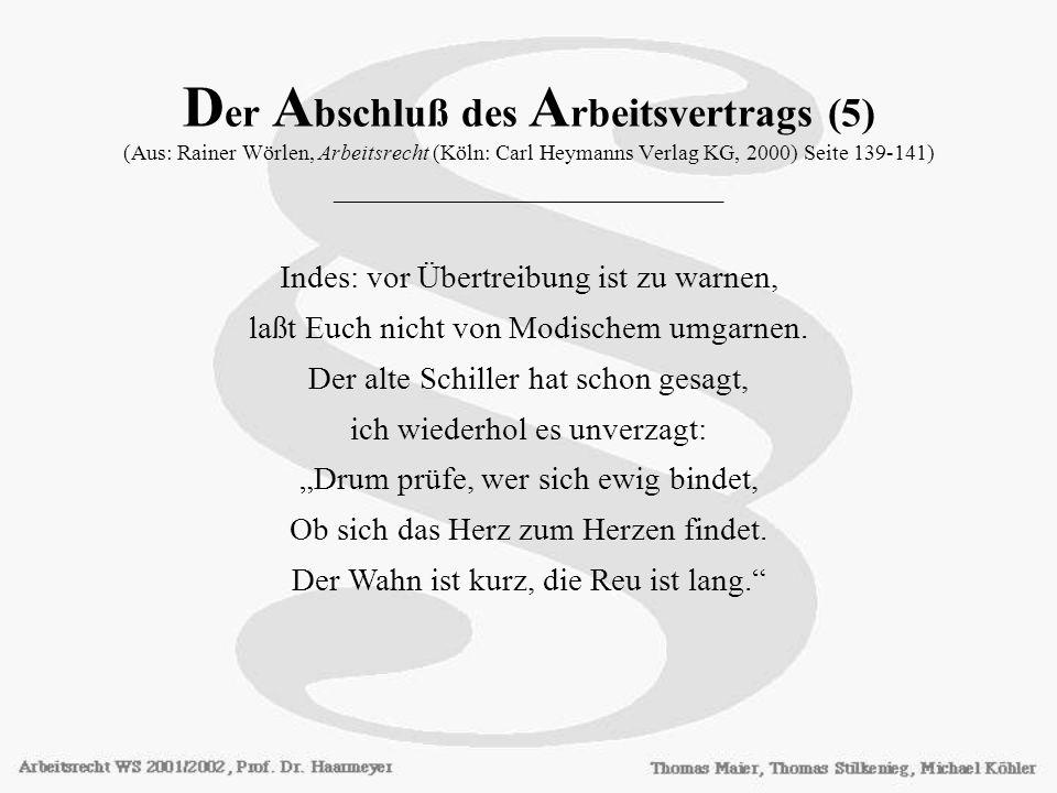 Der Abschluß des Arbeitsvertrags (5) (Aus: Rainer Wörlen, Arbeitsrecht (Köln: Carl Heymanns Verlag KG, 2000) Seite 139-141) ________________________