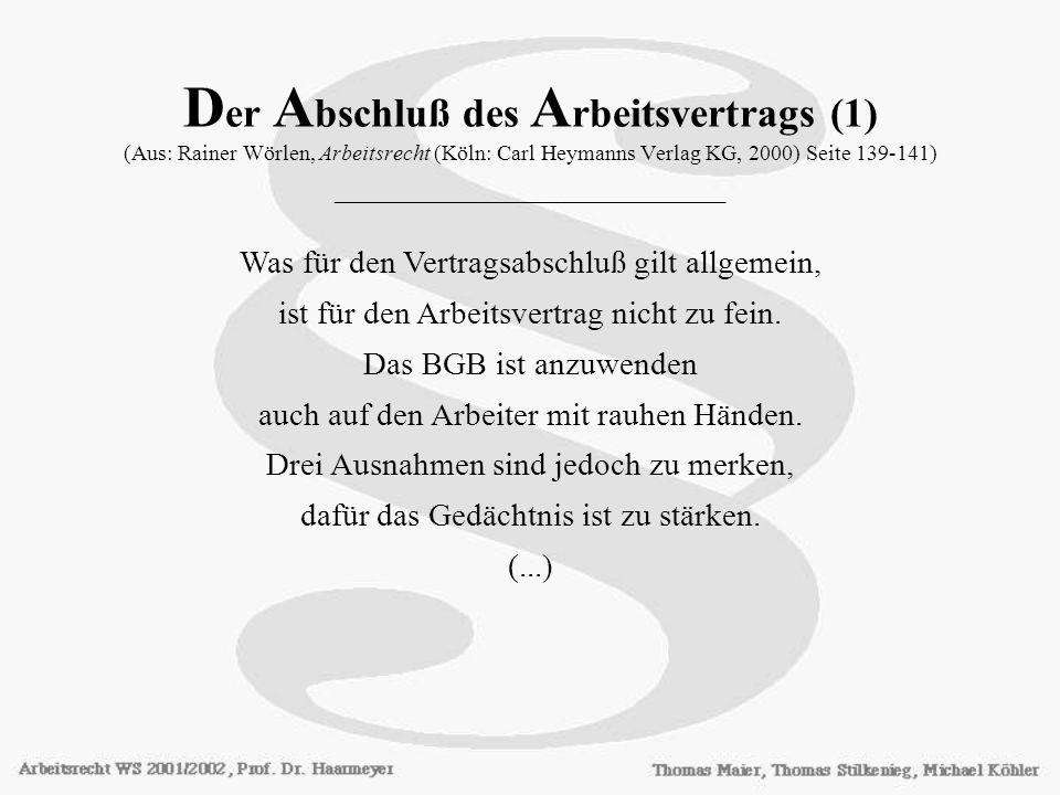 Der Abschluß des Arbeitsvertrags (1) (Aus: Rainer Wörlen, Arbeitsrecht (Köln: Carl Heymanns Verlag KG, 2000) Seite 139-141) ________________________