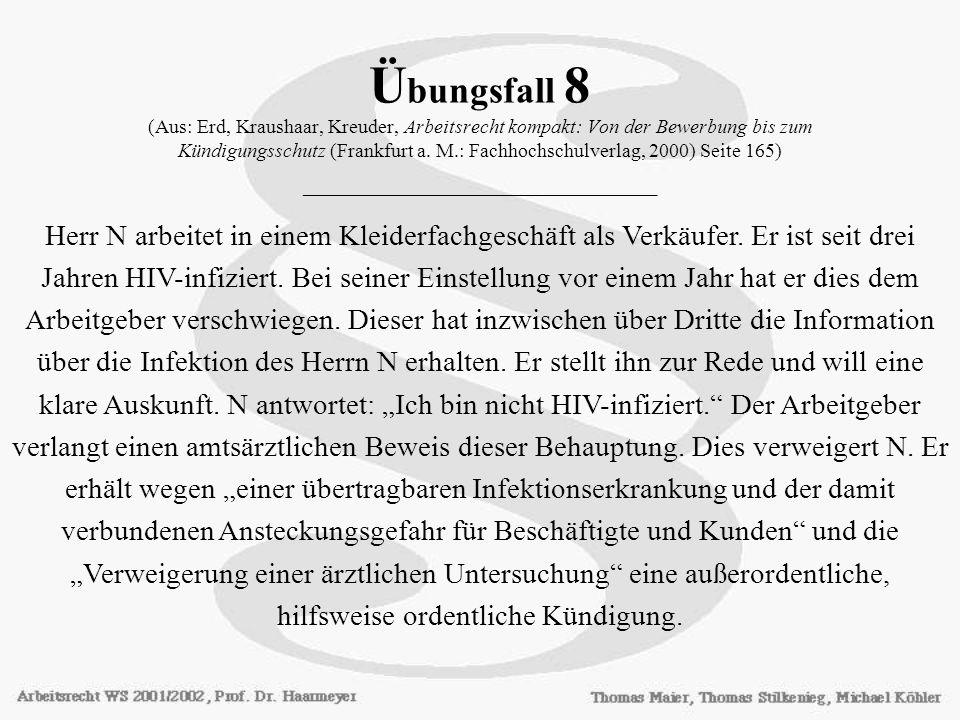 Übungsfall 8 (Aus: Erd, Kraushaar, Kreuder, Arbeitsrecht kompakt: Von der Bewerbung bis zum Kündigungsschutz (Frankfurt a. M.: Fachhochschulverlag, 2000) Seite 165) ________________________