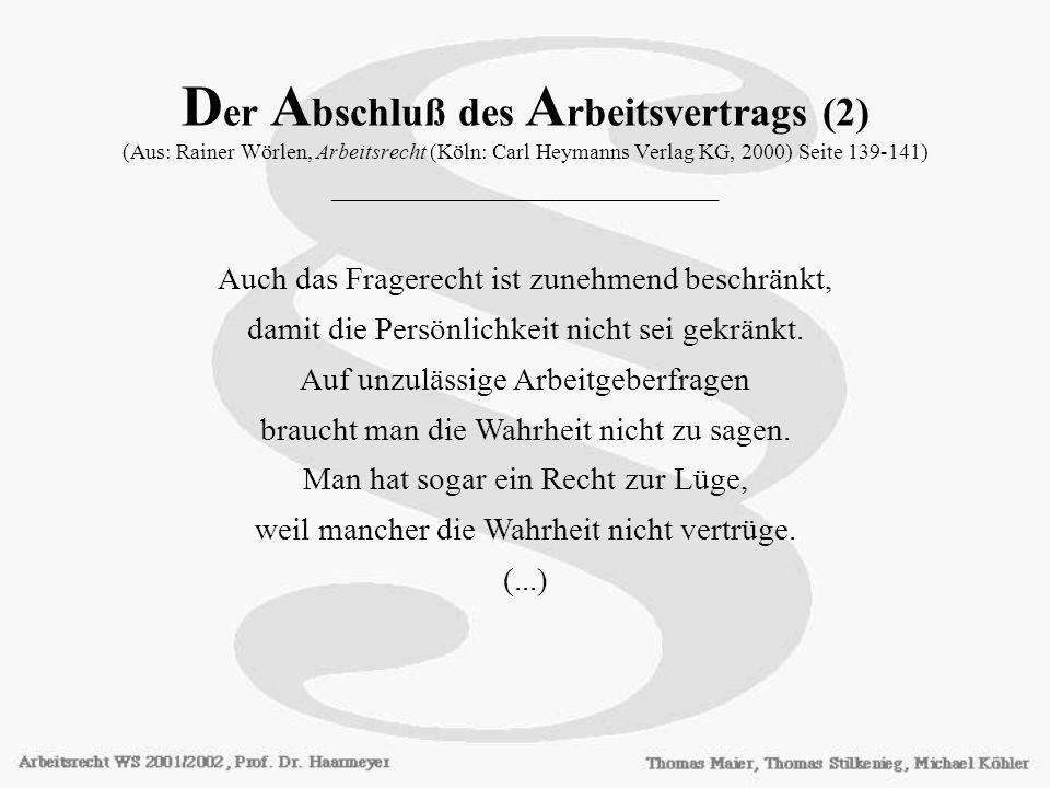 Der Abschluß des Arbeitsvertrags (2) (Aus: Rainer Wörlen, Arbeitsrecht (Köln: Carl Heymanns Verlag KG, 2000) Seite 139-141) ________________________